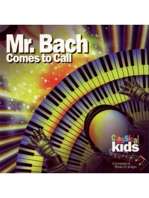 Classical Kids (Story): Mr Bach Comes To Call